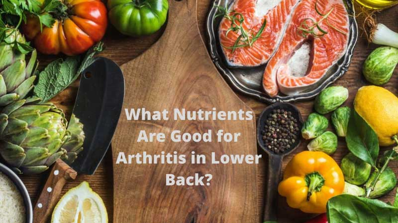 What Nutrients Are Good for Arthritis in Lower Back